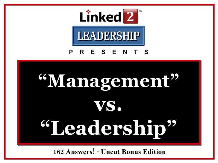 "P  R  E  S  E  N  T  S 162 Answers! - Uncut Bonus Edition "" Management""  vs. ""Leadership"""