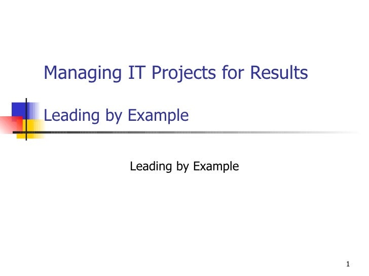 Managing IT Projects for Results Leading by Example Leading by Example