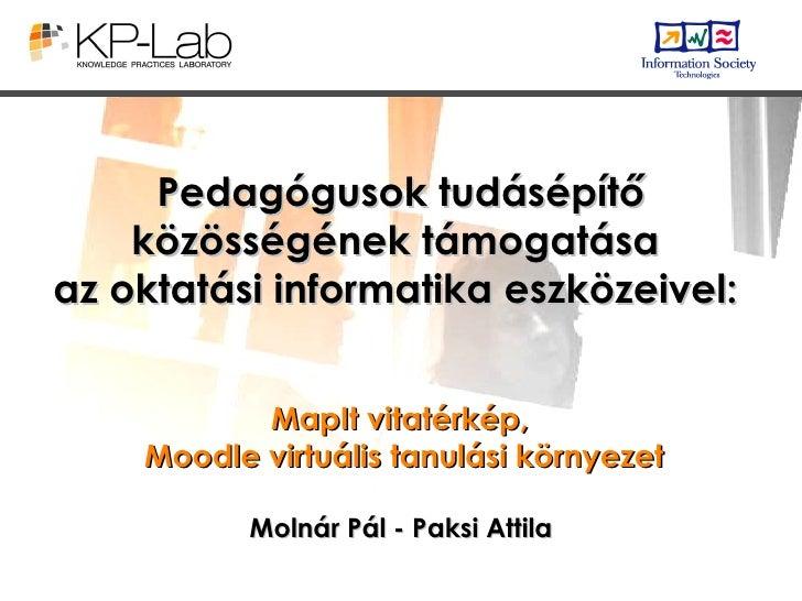 Pedagógusok tudásépítő közösségének támogatása  az oktatási informatika eszközeivel:  Molnár Pál - Paksi Attila MapIt vita...
