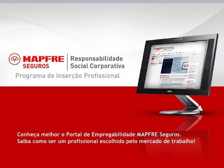 Conheça melhor o Portal de Empregabilidade MAPFRE Seguros. Saiba como ser um profissional escolhido pelo mercado de trabal...