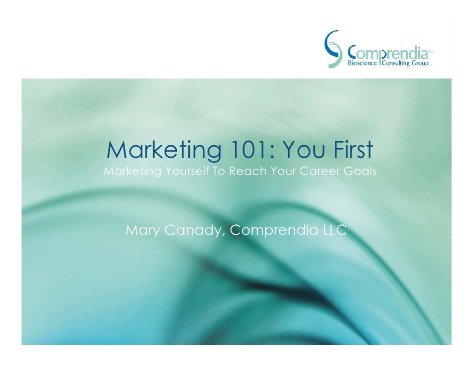 Marketing 101: You First Marketing Yourself To Reach Your Career Goals        Mary Canady, Comprendia LLC