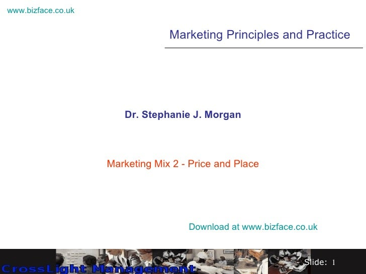 Dr. Stephanie J. Morgan Marketing Mix 2 - Price and Place Marketing Principles and Practice Download at  www.bizface.co.uk