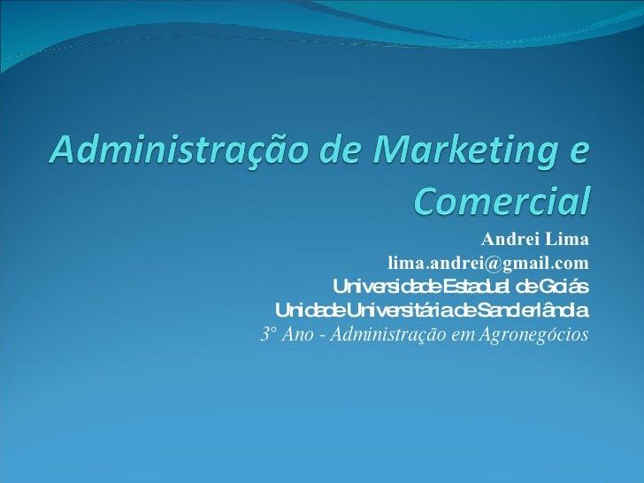 Andrei Lima [email_address] Universidade Estadual de Goiás  Unidade Universitária de Sanclerlândia  3° Ano - Administração...