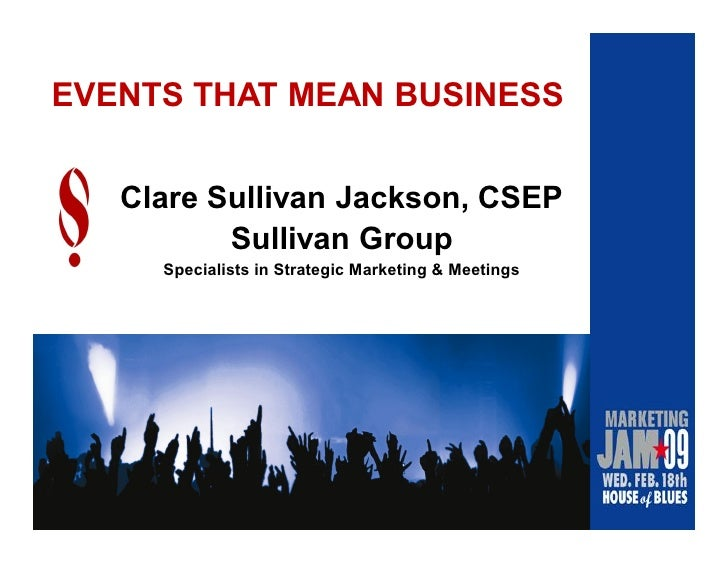 EVENTS THAT MEAN BUSINESS      Clare Sullivan Jackson, CSEP           Sullivan Group      Specialists in Strategic Marketi...