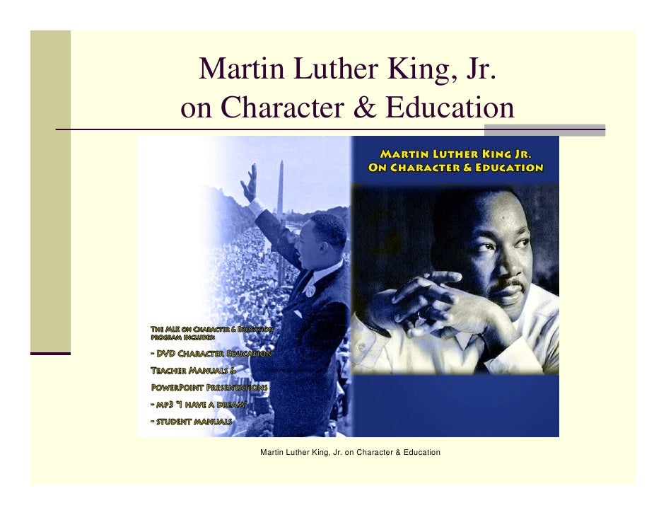 Martin Luther King, Jr. on Character & Education          Martin Luther King, Jr. on Character & Education