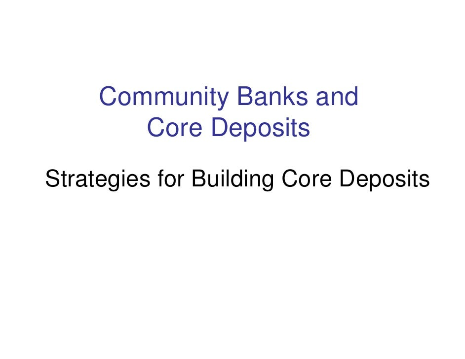 Community Banks and         Core Deposits Strategies for Building Core Deposits