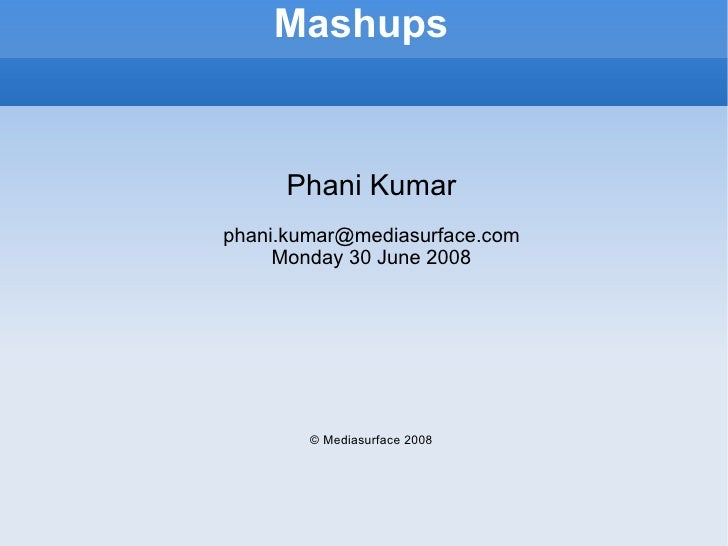 Mashups <ul><ul><li>Phani Kumar </li></ul></ul><ul><ul><li>[email_address] </li></ul></ul><ul><ul><li>Monday 30 June 2008 ...