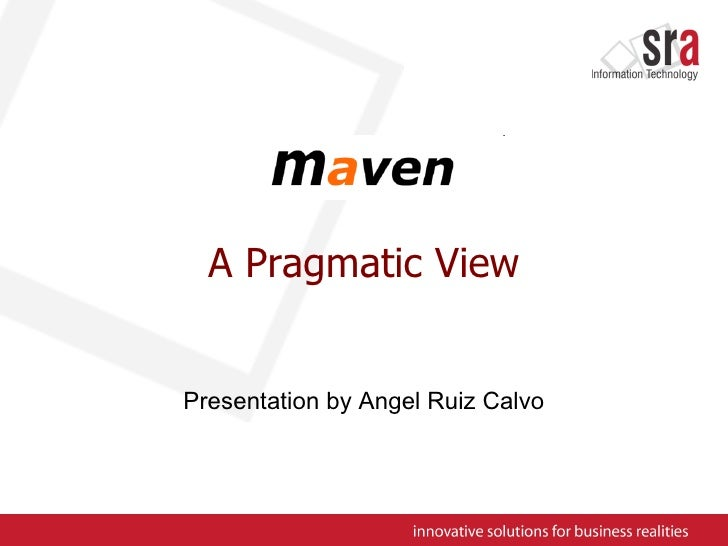 A Pragmatic View Presentation by Angel Ruiz Calvo
