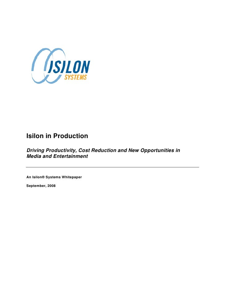 Isilon in Production  Driving Productivity, Cost Reduction and New Opportunities in Media and Entertainment   An Isilon® S...