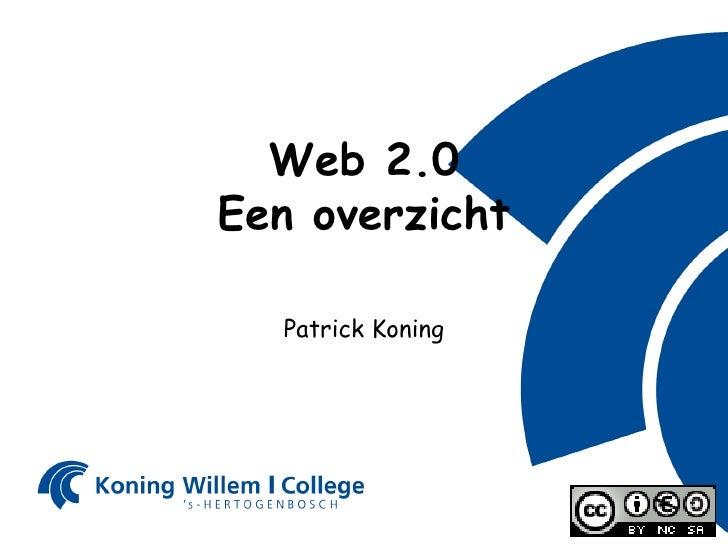 Web 2.0 Een overzicht Patrick Koning