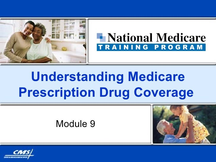 Understanding Medicare Prescription Drug Coverage  Module 9