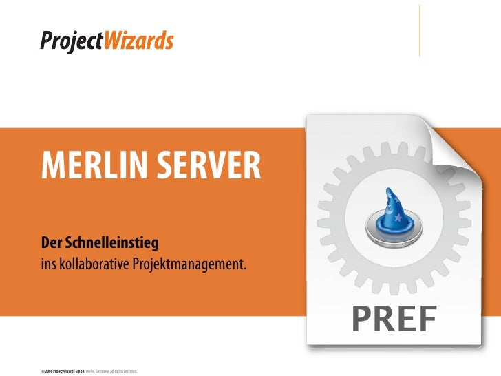 MERLIN SERVER Der Schnelleinstieg ins kollaborative Projektmanagement.     © 2008 ProjectWizards GmbH, Melle, Germany. All...