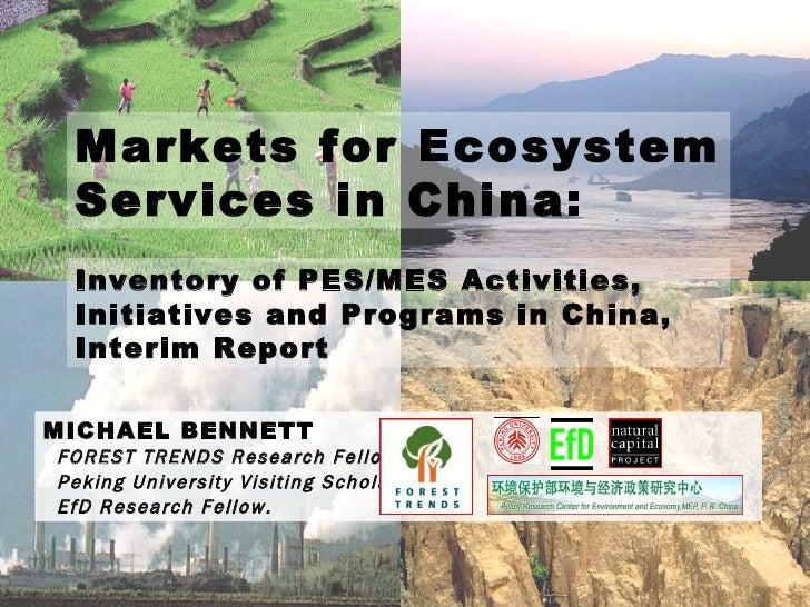 MICHAEL BENNETT FOREST TRENDS Research Fellow, Peking University Visiting Scholar, EfD Research Fellow. Markets for Ecosys...