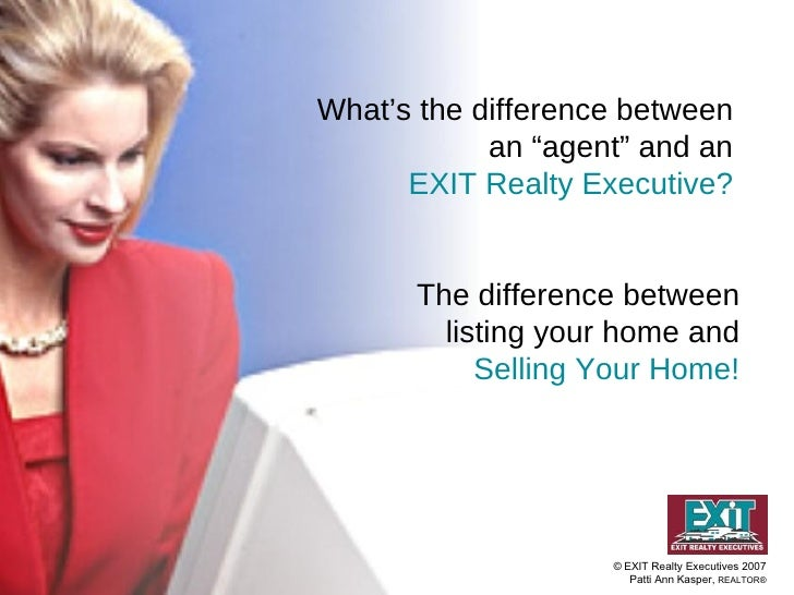 "What's the difference between an ""agent"" and an EXIT Realty Executive? The difference between listing your home and Sellin..."