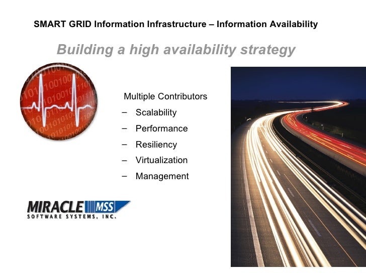 SMART GRID Information Infrastructure – Information Availability Building a high availability strategy   <ul><li>Multiple ...