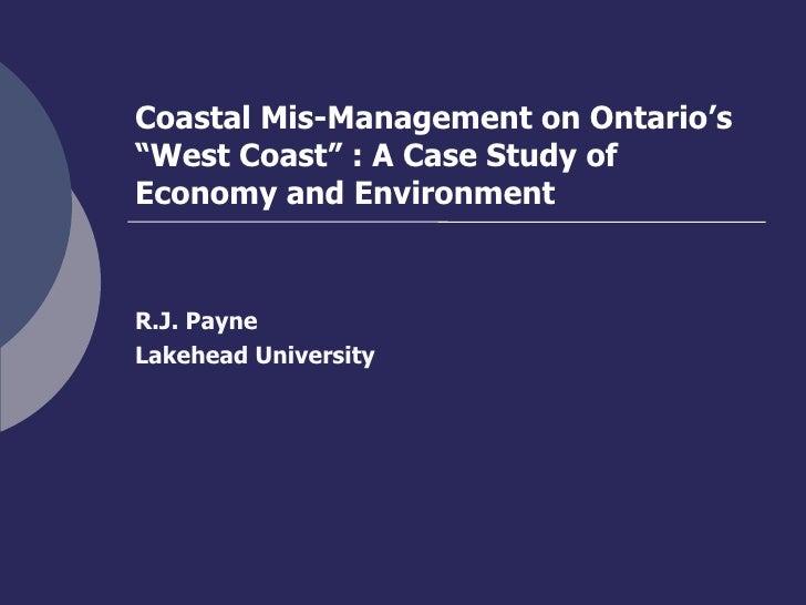 "Coastal Mis-Management on Ontario's ""West Coast"" : A Case Study of Economy and Environment R.J. Payne Lakehead University"