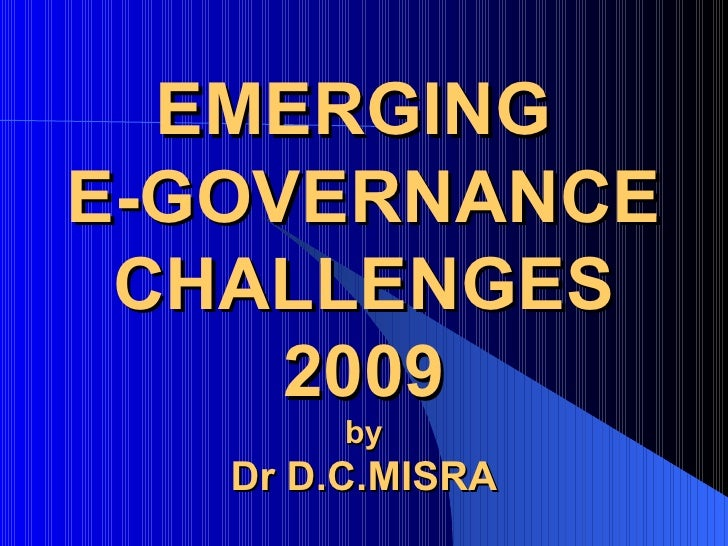 Misra, D.C.(2009)  Emerging E Gov Challenges 2009