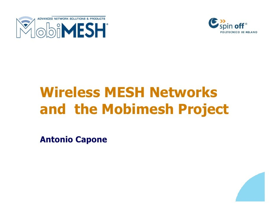 Wireless MESH Networks and the Mobimesh Project  Antonio Capone