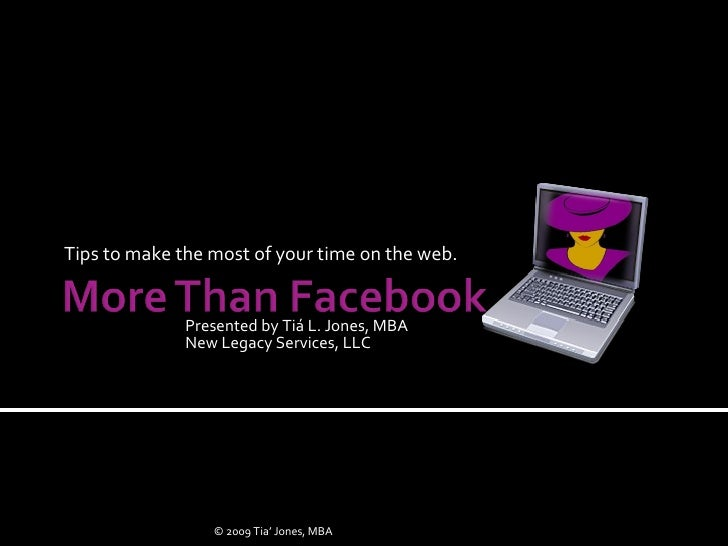 Tips to make the most of your time on the web. Presented by Tiá L. Jones, MBA New Legacy Services, LLC © 2009 Tia' Jones, ...