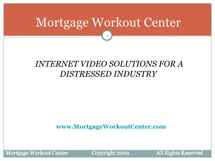 Mortgage Workout Center INTERNET VIDEO SOLUTIONS FOR A DISTRESSED INDUSTRY  www.MortgageWorkoutCenter.com