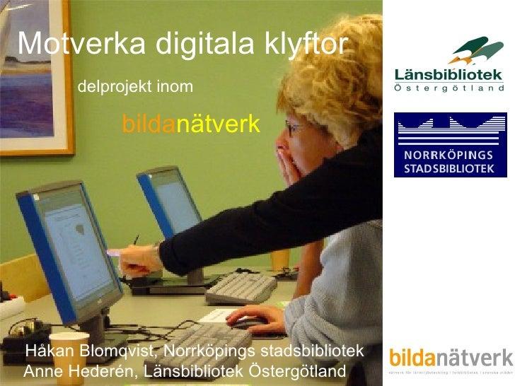 Håkan Blomqvist, Norrköpings stadsbibliotek Anne Hederén, Länsbibliotek Östergötland Motverka digitala klyftor bilda nätve...