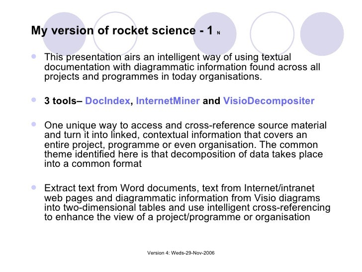 My version of rocket science - 1  N <ul><li>This presentation airs an intelligent way of using textual documentation with ...