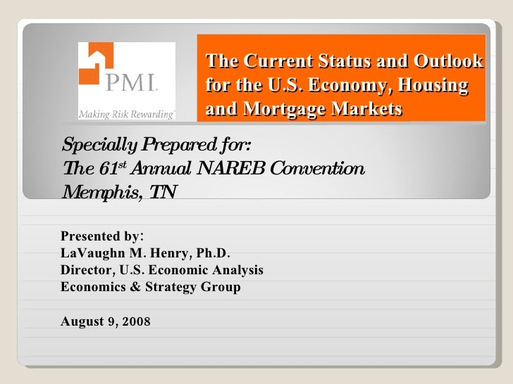 The Current Status and Outlook for the U.S. Economy, Housing and Mortgage Markets Specially Prepared for: The 61 st  Annua...