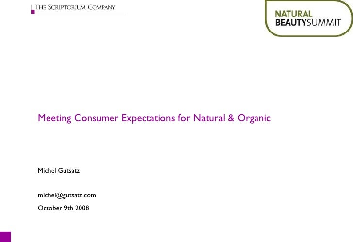 Meeting Consumer Expectations for Natural & Organic Michel Gutsatz [email_address] October 9th 2008