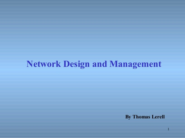 1 Network Design and Management By Thomas Lerell