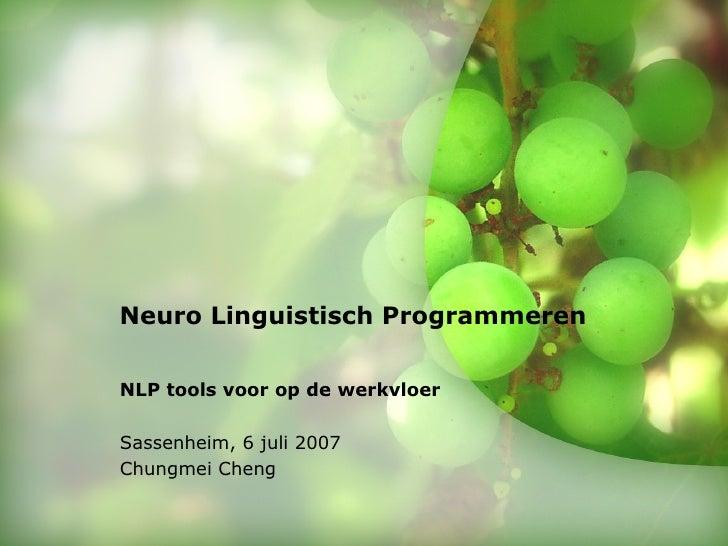 Neuro Linguistisch Programmeren NLP tools voor op de werkvloer Sassenheim, 6 juli 2007 Chungmei Cheng © 2006 Accenture. Al...