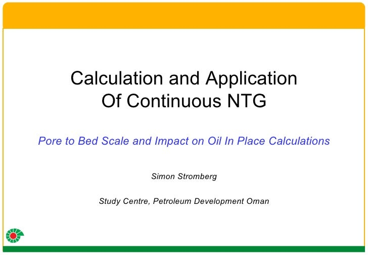 Calculation and Application Of Continuous NTG Pore to Bed Scale and Impact on Oil In Place Calculations Simon Stromberg St...