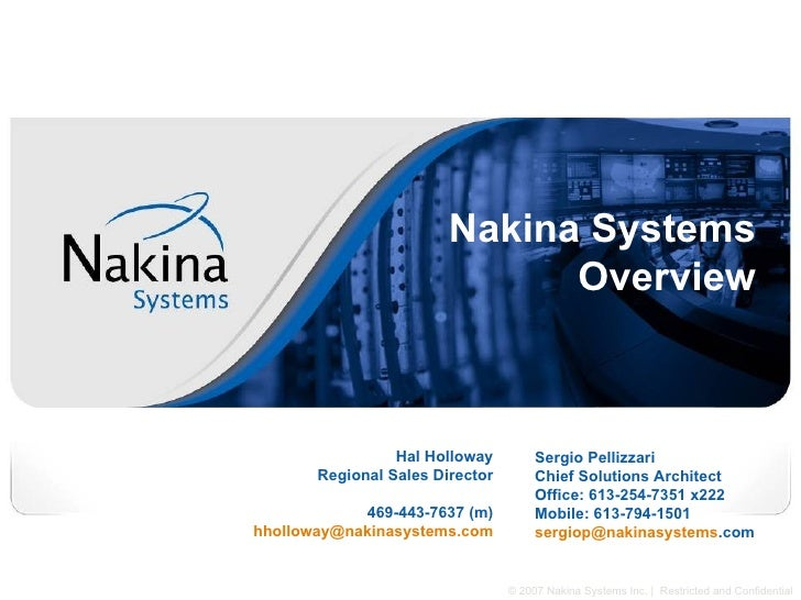 Nakina Systems  Overview  Sergio Pellizzari  Chief Solutions Architect Office: 613-254-7351 x222 Mobile: 613-794-1501 serg...
