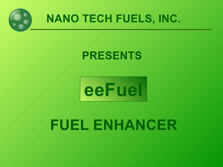 NANO TECH FUELS, INC. <ul><li>PRESENTS   </li></ul><ul><li>FUEL ENHANCER </li></ul>eeFuel
