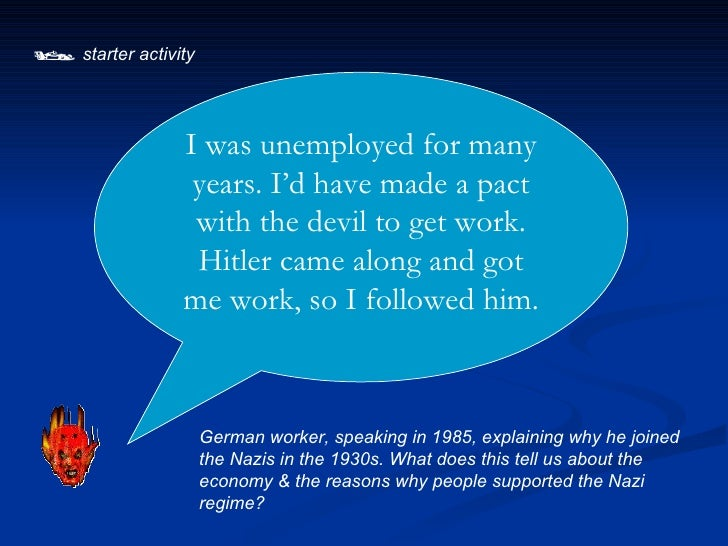   starter activity German worker, speaking in 1985, explaining why he joined the Nazis in the 1930s. What does this tell...