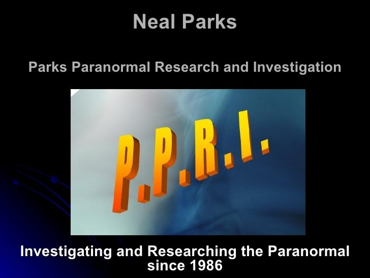 Neal Parks Parks Paranormal Research and Investigation Investigating and Researching the Paranormal since 1986