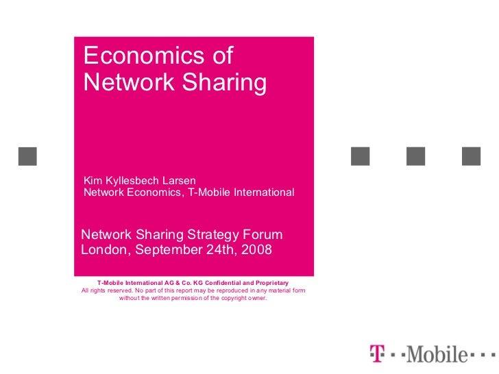 Economics of Network Sharing Network Sharing Strategy Forum London, September 24th, 2008 Kim Kyllesbech Larsen Network Eco...