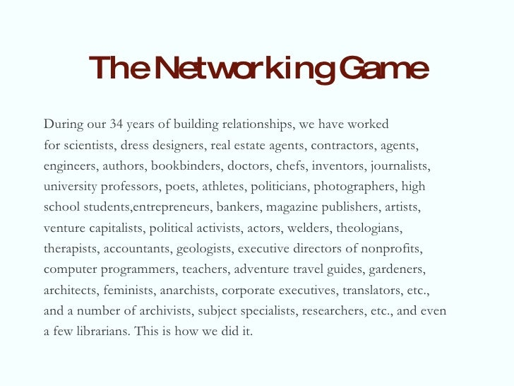 The Networking Game <ul><li>During our 34 years of building relationships, we have worked  </li></ul><ul><li>for scientist...