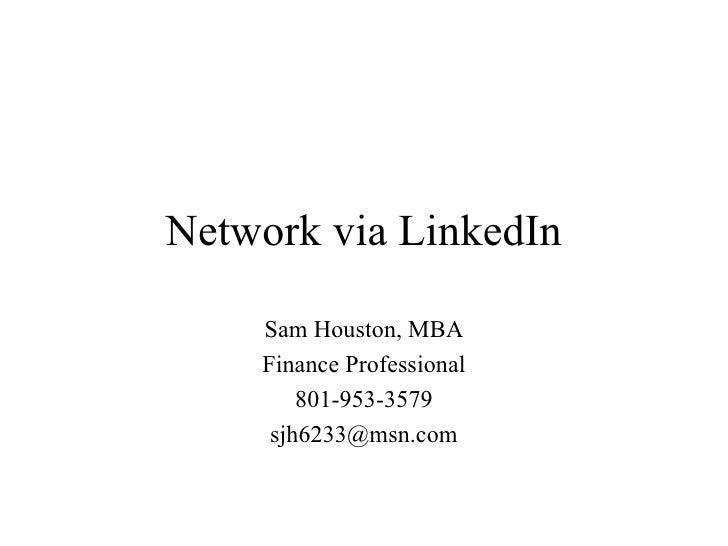 Network via LinkedIn Sam Houston, MBA Finance Professional 801-953-3579 [email_address]