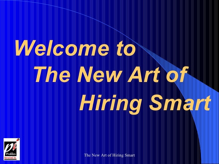 Welcome to The New Art of  Hiring Smart