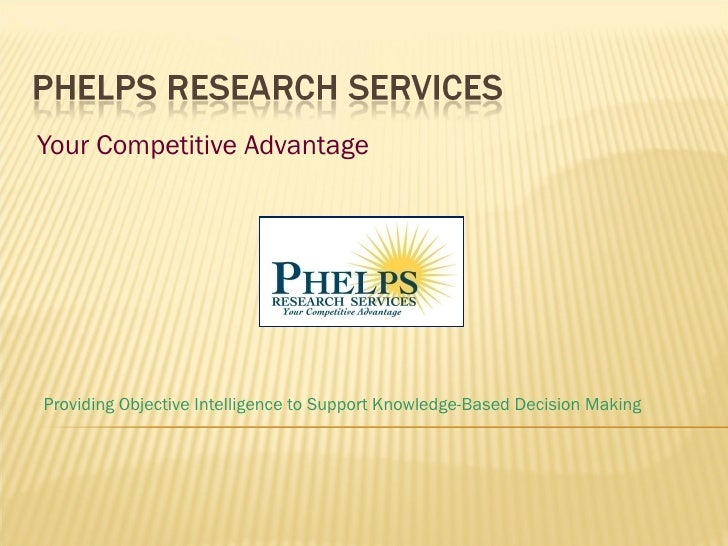 Your Competitive Advantage Providing Objective Intelligence to Support Knowledge-Based Decision Making