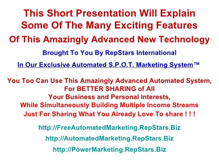 THE MOST ADVANCED TECHNOLOGY GUARANTEED, In Automated Marketing Systems And Automatic Marketing Tools For Automated Promotion And Automatic Lead Generation And Recruiting Http://FreeAutomatedMarketing.RepStars.Biz  And Http://AutomatedMarketing.RepStars.B
