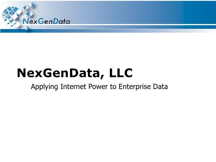 NexGenData, LLC Applying Internet Power to Enterprise Data