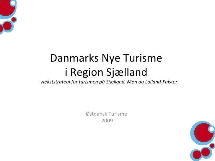 Danmarks Nye Turisme  i Region Sjælland  - vækststrategi for turismen på Sjælland, Møn og Lolland-Falster Østdansk Turisme...