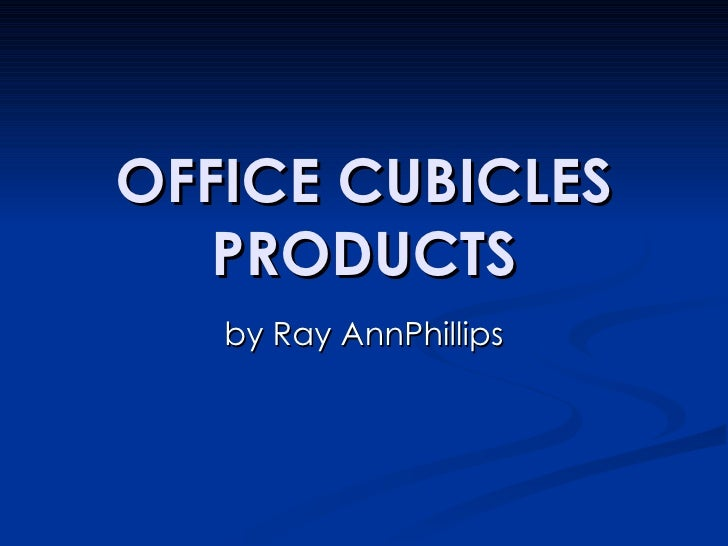 OFFICE CUBICLES PRODUCTS by Ray AnnPhillips