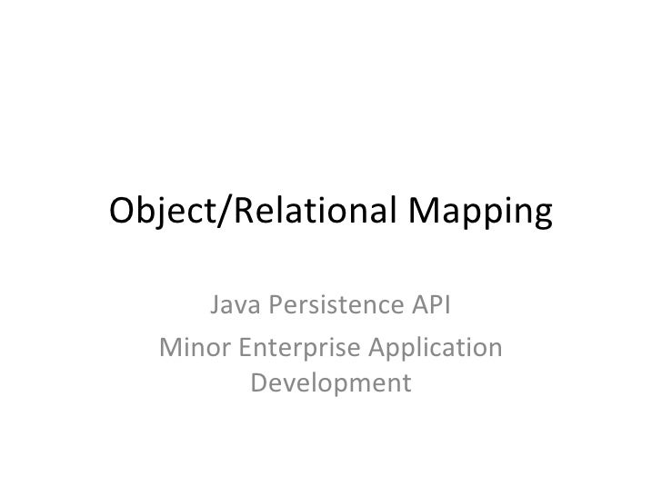 Object/Relational Mapping Java Persistence API Minor Enterprise Application Development