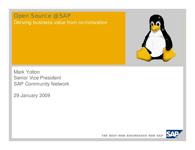 Open Source @ SAP Deriving business value from co-innovation Mark Yolton Senior Vice President SAP Community Network 29 Ja...