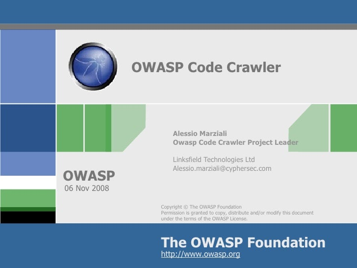OWASP Code Crawler Alessio Marziali Owasp Code Crawler Project Leader Linksfield Technologies Ltd [email_address] 06 Nov 2...