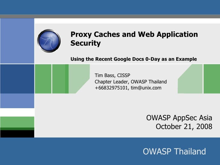 Proxy Caches and Web Application  Security Using the Recent Google Docs 0-Day as an Example Tim Bass, CISSP Chapter Leader...