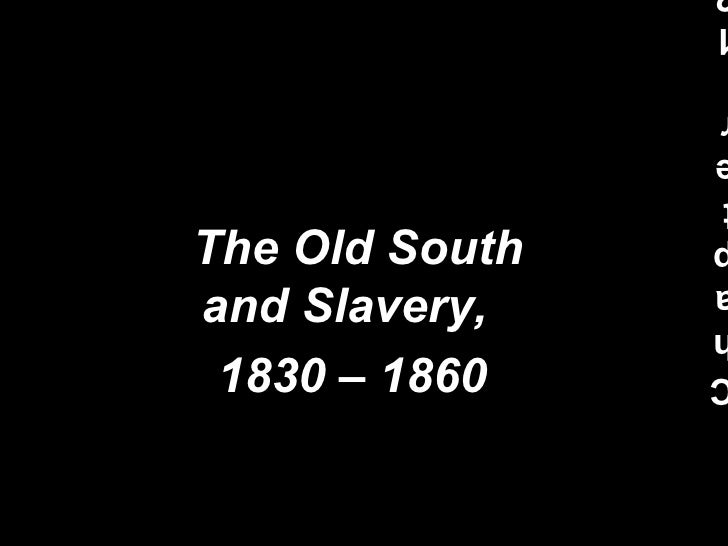 The Old South and Slavery,  1830 – 1860   Chapter 12