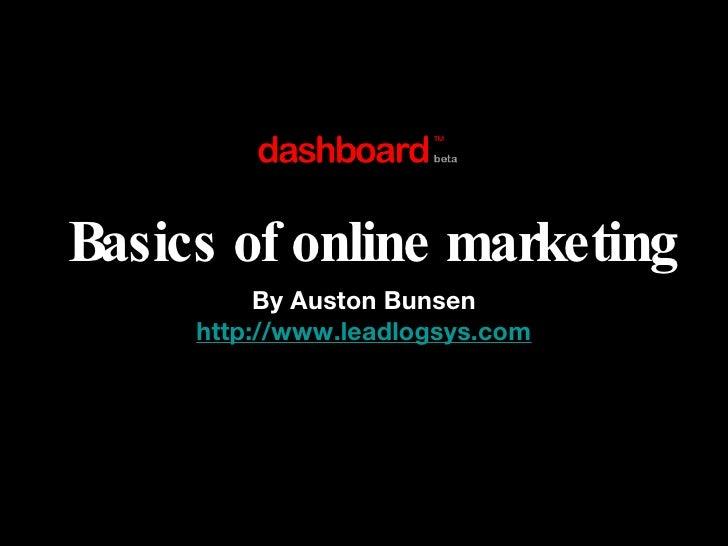 Basics of online marketing <ul><li>By Auston Bunsen </li></ul><ul><li>http://www.leadlogsys.com </li></ul>